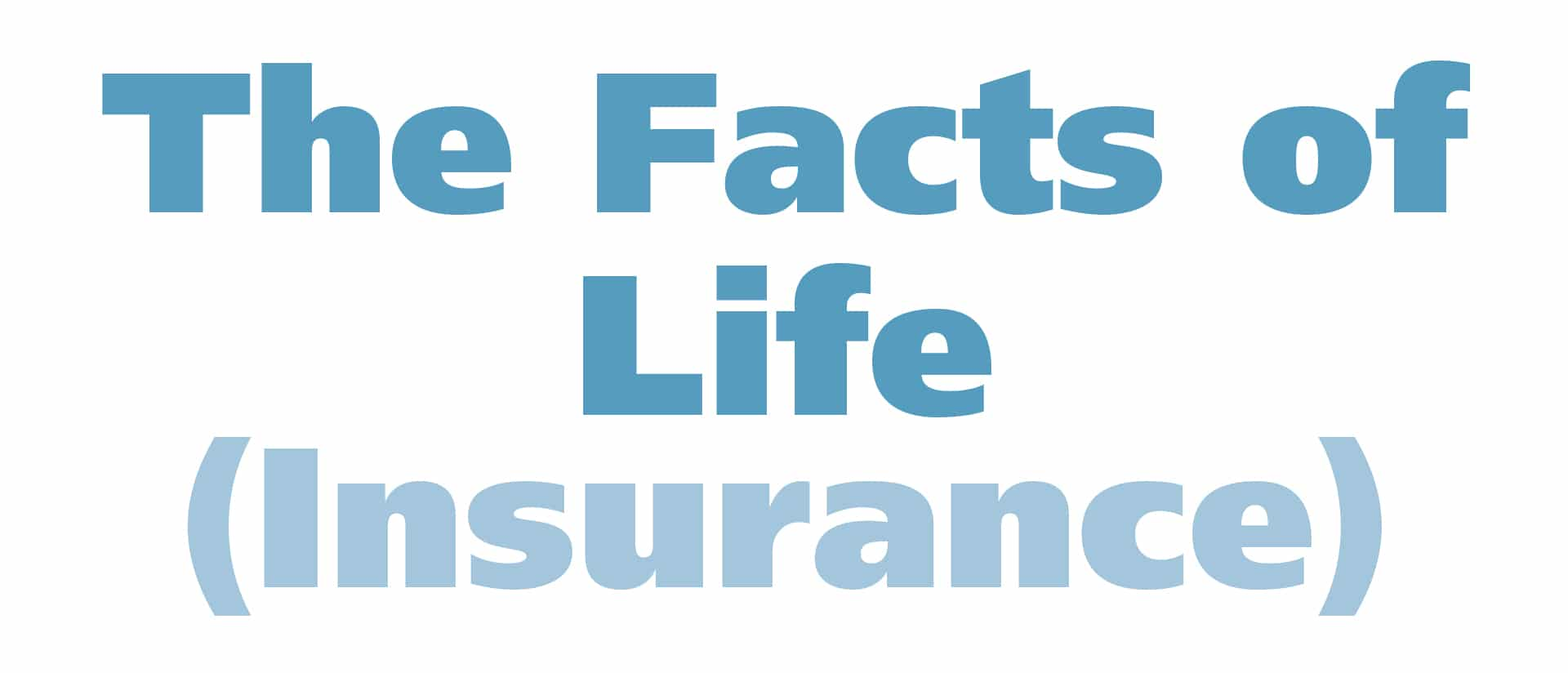 The Facts of Life (Insurance)